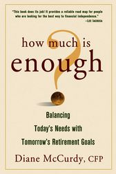 How Much Is Enough? Balancing Today's Needs with Tomorrow's Retirement Goals by Diane McCurdy