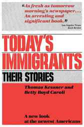 Today's Immigrants, Their Stories by Thomas Kessner