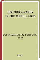 Historiography in the Middle Ages by D.M. Deliyannis