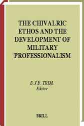 The chivalric ethos and the development of military professionalism by D.J.B. Trim