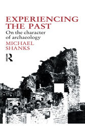 Experiencing the Past by Michael Shanks