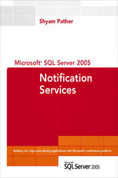 Microsoft SQL Server 2005 Notification Services by Shyam Pather