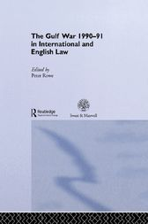 The Gulf War 1990-91 in International and English Law by Peter Rowe
