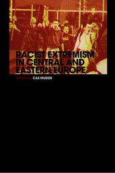 Racist Extremism in Central & Eastern Europe by Cas Mudde