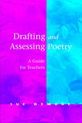 Drafting and Assessing Poetry by Sue Dymoke