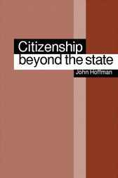 Citizenship Beyond the State by John Hoffman