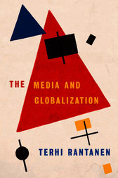 The Media and Globalization by Terhi Rantanen