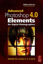 Advanced Photoshop Elements 4.0 for Digital Photographers by Philip Andrews