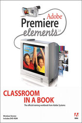 Adobe Premiere Elements 2.0 Classroom in a Book by Adobe Creative Team