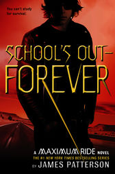 School's Out--Forever by James Patterson