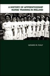 A History of Apprenticeship Nurse Training in Ireland by Gerard Fealy