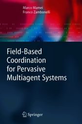 Field-Based Coordination for Pervasive Multiagent Systems by Marco Mamei