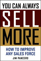 You Can Always Sell More by Jim Pancero