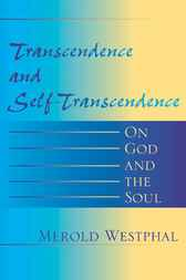 Transcendence and Self-Transcendence by Merold Westphal