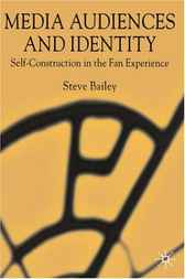 Media Audiences and Identity by Steve Bailey