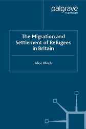 The Migration and Settlement of Refugees in Britain by Alice Bloch