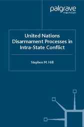 United Nations Disarmament Processes in Intra-State Conflict by Stephen M. Hill