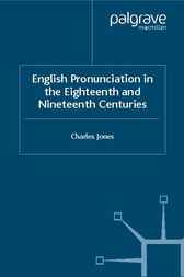English Pronunciation in the Eighteenth and Nineteenth Centuries by Charles Jones