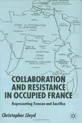 Collaboration and Resistance in Occupied France by Christopher Lloyd