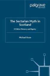 The Sectarian Myth in Scotland by Michael Rosie