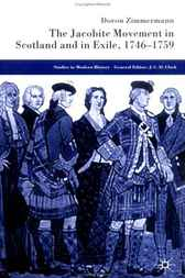 The Jacobite Movement in Scotland and in Exile, 1746-1759 by Doron Zimmermann