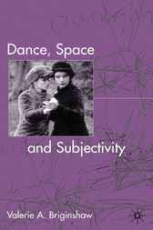 Dance, Space and Subjectivity by Valerie A. Briginshaw