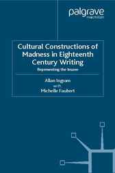 Cultural Constructions of Madness in Eighteenth-Century Writing by Allan Ingram