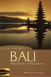 Short History of Bali by Robert Pringle