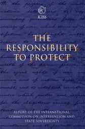The Responsibility to Protect by International Commission on Intervention and State Sovereignty