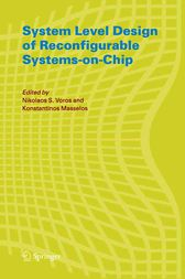 System Level Design of Reconfigurable Systems-on-Chip by Nikolaos Voros