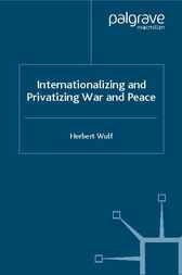 Internationalizing and Privatizing War and Peace by Herbert Wulf