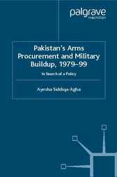 Pakistan's Arms Procurement and Military Buildup, 1979-99 by Ayesha Siddiqa-Agha