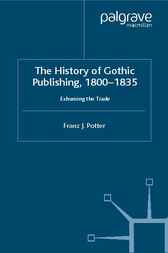 The History of Gothic Publishing, 1800-1835 by Franz J. Potter