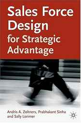 Sales Force Design for Strategic Advantage by Andris Zoltners