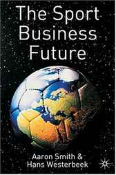 The Sport Business Future by Aaron C. T. Smith