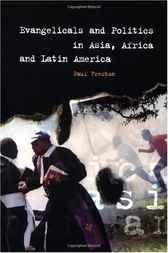 Evangelicals and Politics in Asia, Africa and Latin America by Paul Freston