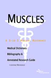 Muscles - A Medical Dictionary, Bibliography, and Annotated Research Guide to Internet References by ICON Health Publications