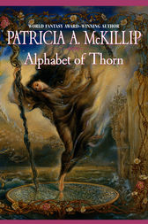 Alphabet Of Thorn by Patricia A. McKillip