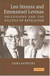 Leo Strauss and Emmanuel Levinas by Leora Batnitzky