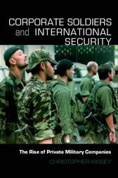 Corporate Soldiers and International Security by Christopher Kinsey