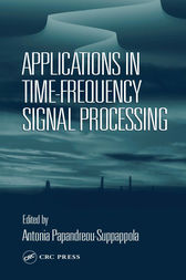 Applications in Time-Frequency Signal Processing by Antonia Papandreou-Suppappola