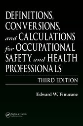 Definitions, Conversions, and Calculations for Occupational Safety and Health Professionals, Third Edition by Edward W. Finucane