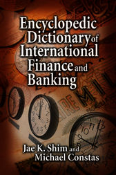 Encyclopedic Dictionary of International Finance and Banking by Jae K. Shim