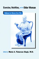 Exercise, Nutrition and the Older Woman by Maria A. Fiatarone Singh
