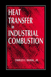 Heat Transfer in Industrial Combustion by Jr. Baukal
