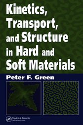 Kinetics, Transport, and Structure in Hard and Soft Materials by Peter F. Green