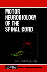 Motor Neurobiology of the Spinal Cord by Timothy C. Cope