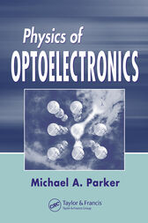 Physics of Optoelectronics by Michael A. Parker
