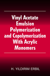 Vinyl Acetate Emulsion Polymerization and Copolymerization with Acrylic Monomers by Yildirim H. Erbil
