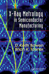 X-Ray Metrology in Semiconductor Manufacturing by D. Keith Bowen